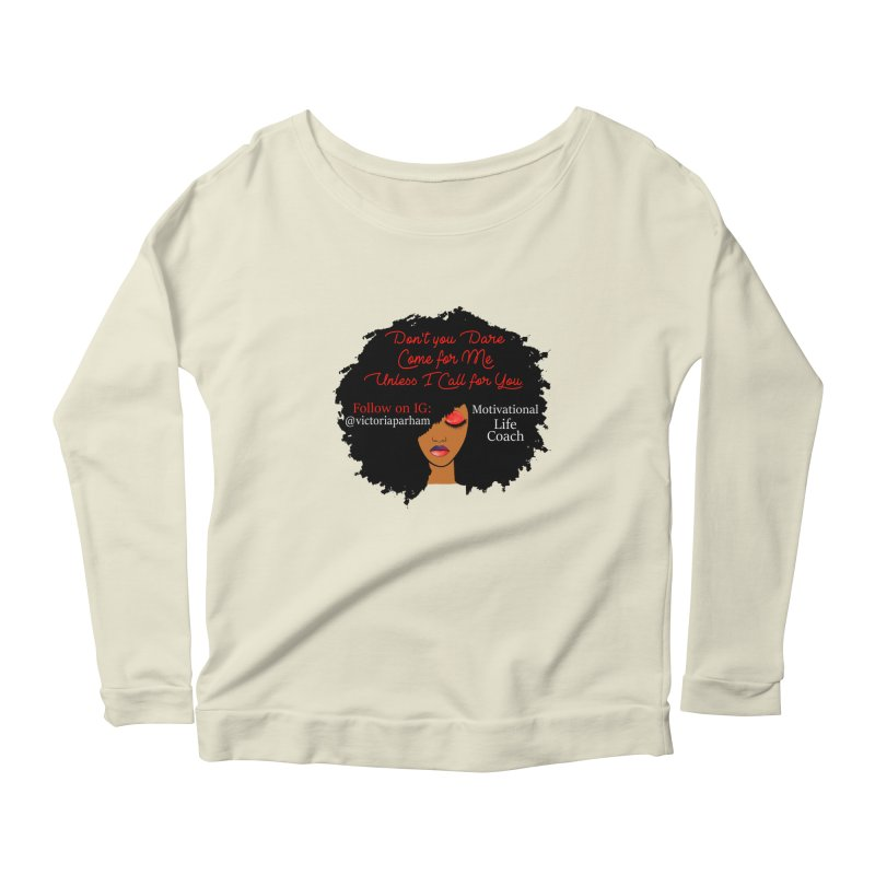 Don't Come for Me - Branded Life Coaching Item Women's Scoop Neck Longsleeve T-Shirt by Victoria Parham's Sassy Quotes Shop