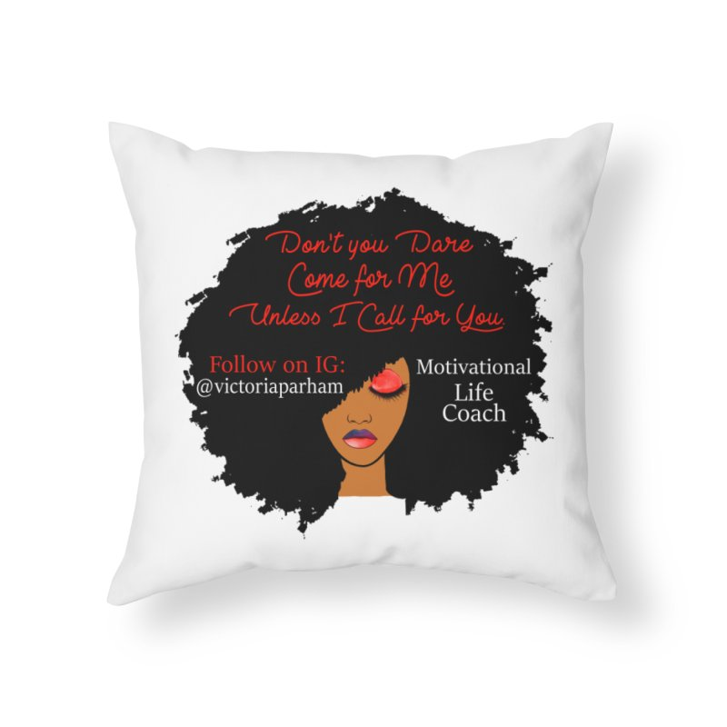 Don't Come for Me - Branded Life Coaching Item Home Throw Pillow by Victoria Parham's Sassy Quotes Shop