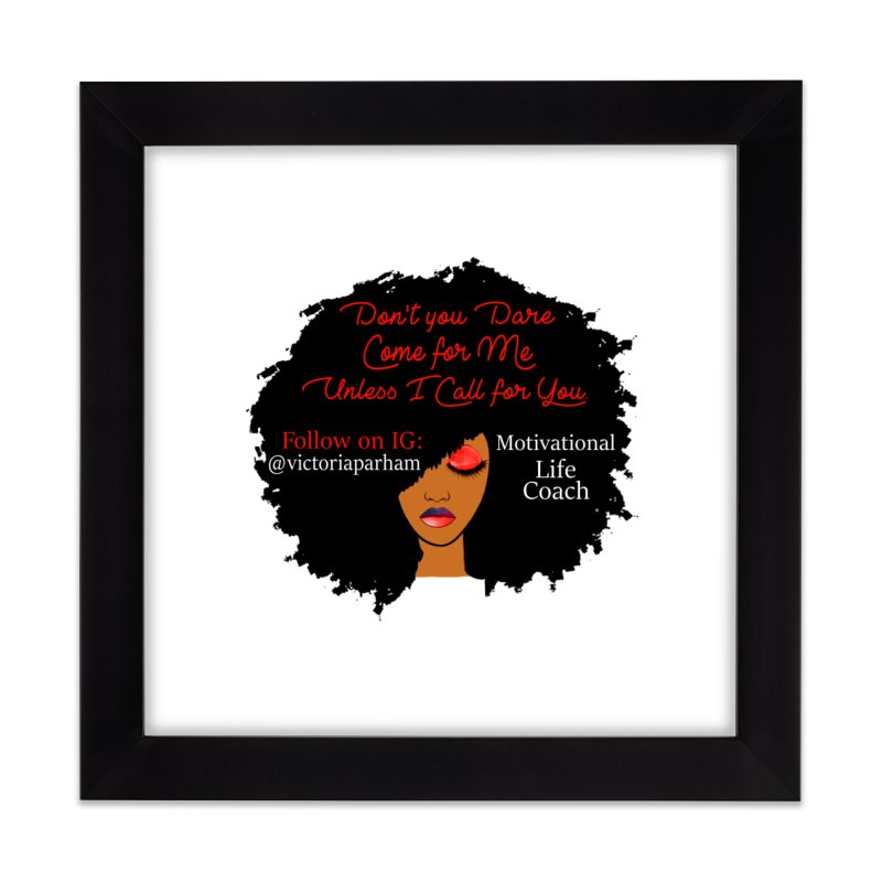 Don't Come for Me - Branded Life Coaching Item Home Framed Fine Art Print by Victoria Parham's Sassy Quotes Shop
