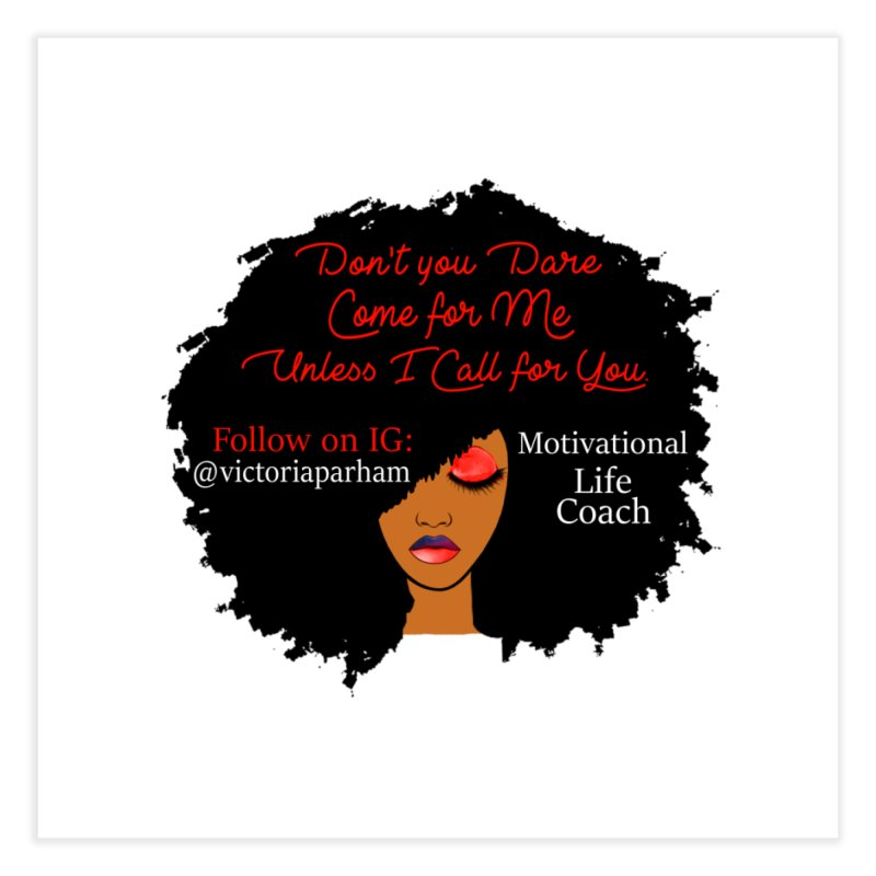 Don't Come for Me - Branded Life Coaching Item Home Fine Art Print by Victoria Parham's Sassy Quotes Shop