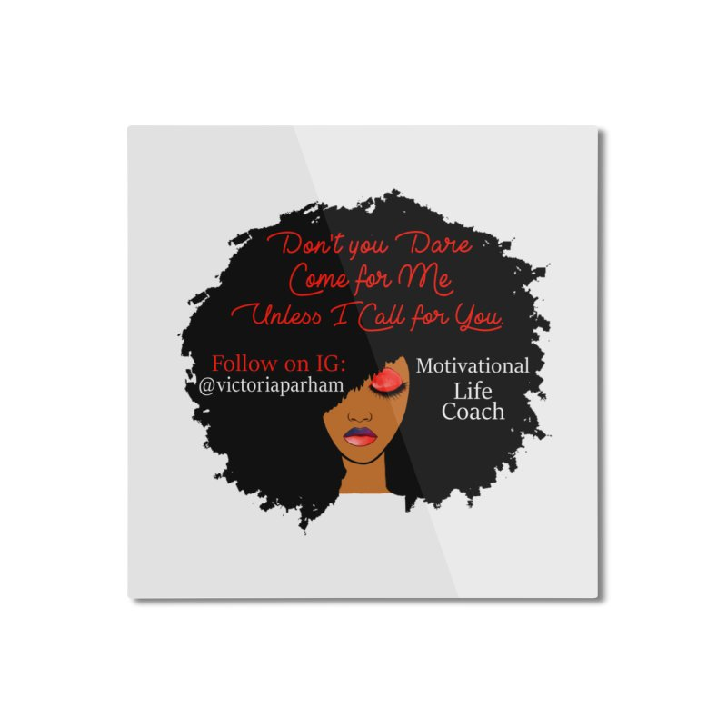 Don't Come for Me - Branded Life Coaching Item Home Mounted Aluminum Print by Victoria Parham's Sassy Quotes Shop