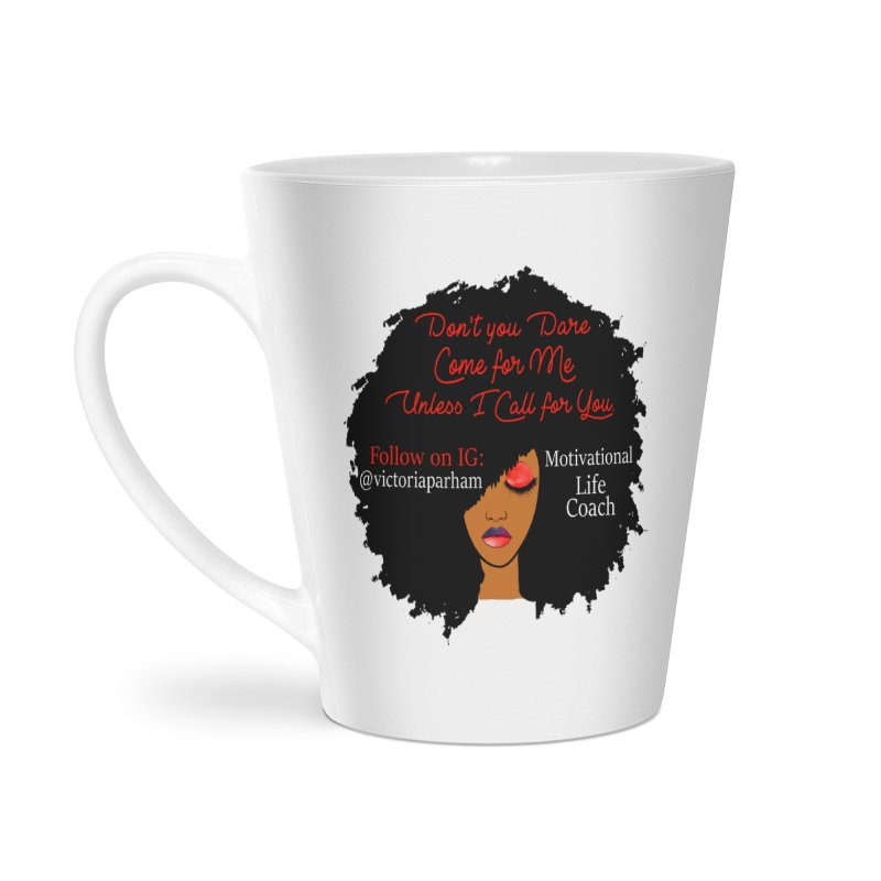 Don't Come for Me - Branded Life Coaching Item Accessories Latte Mug by Victoria Parham's Sassy Quotes Shop
