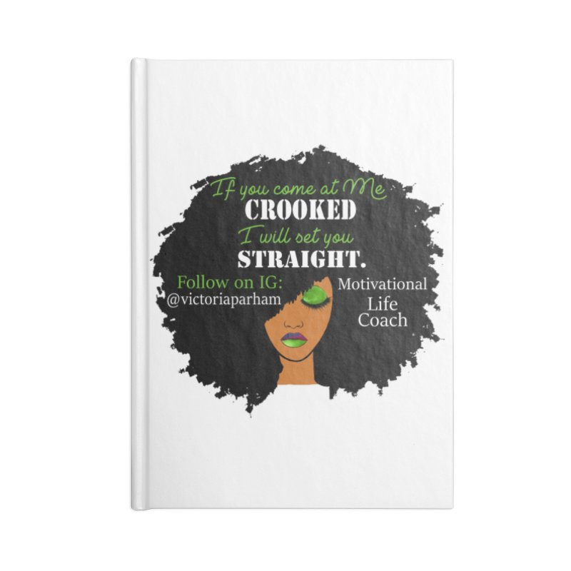 Don't Come at Me Crooked - Branded Life Coaching Item Accessories Lined Journal Notebook by Victoria Parham's Sassy Quotes Shop