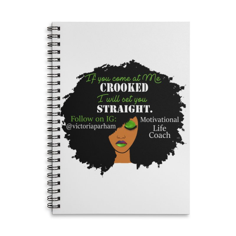 Don't Come at Me Crooked - Branded Life Coaching Item Accessories Lined Spiral Notebook by Victoria Parham's Sassy Quotes Shop