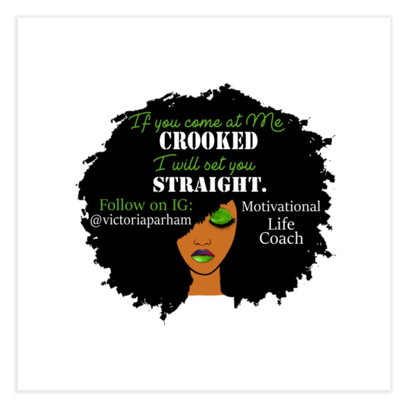 Don't Come at Me Crooked - Branded Life Coaching Item Home Fine Art Print by Victoria Parham's Sassy Quotes Shop