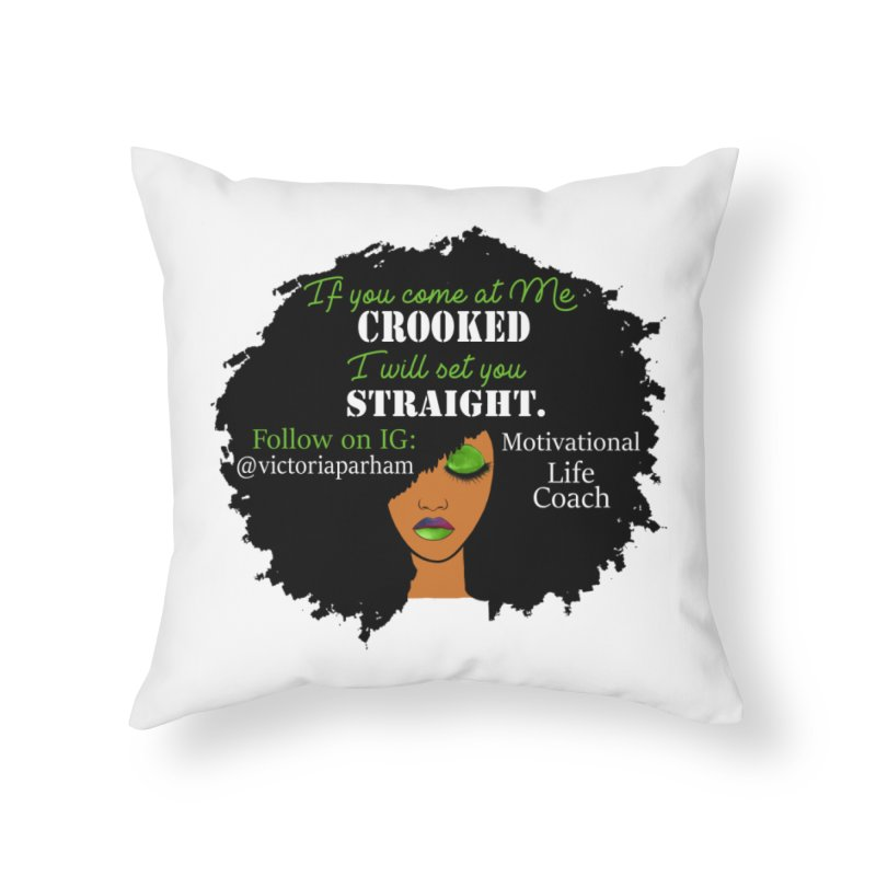 Don't Come at Me Crooked - Branded Life Coaching Item Home Throw Pillow by Victoria Parham's Sassy Quotes Shop