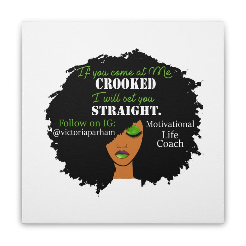 Don't Come at Me Crooked - Branded Life Coaching Item Home Stretched Canvas by Victoria Parham's Sassy Quotes Shop