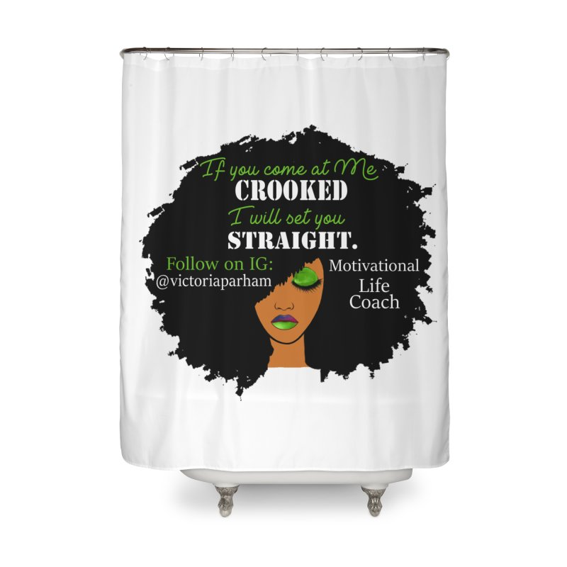 Don't Come at Me Crooked - Branded Life Coaching Item Home Shower Curtain by Victoria Parham's Sassy Quotes Shop