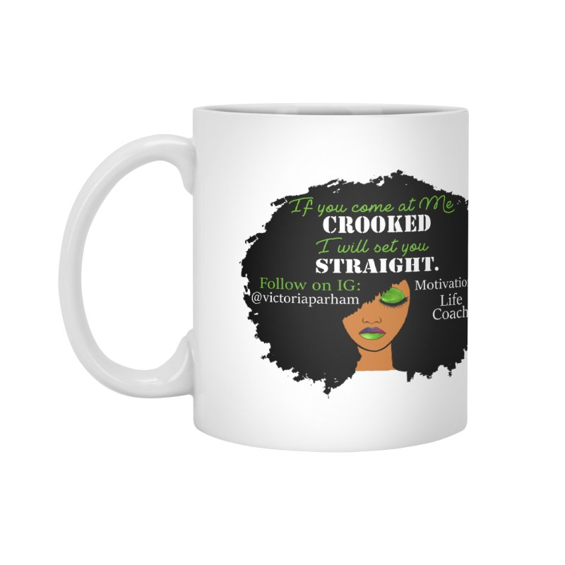 Don't Come at Me Crooked - Branded Life Coaching Item Accessories Mug by Victoria Parham's Sassy Quotes Shop