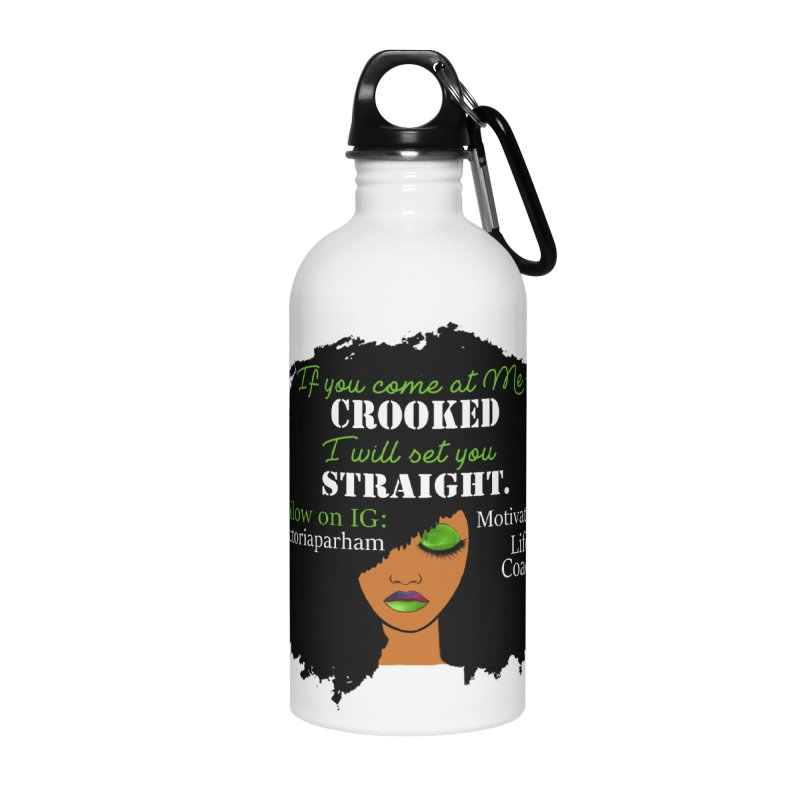 Don't Come at Me Crooked - Branded Life Coaching Item Accessories Water Bottle by Victoria Parham's Sassy Quotes Shop