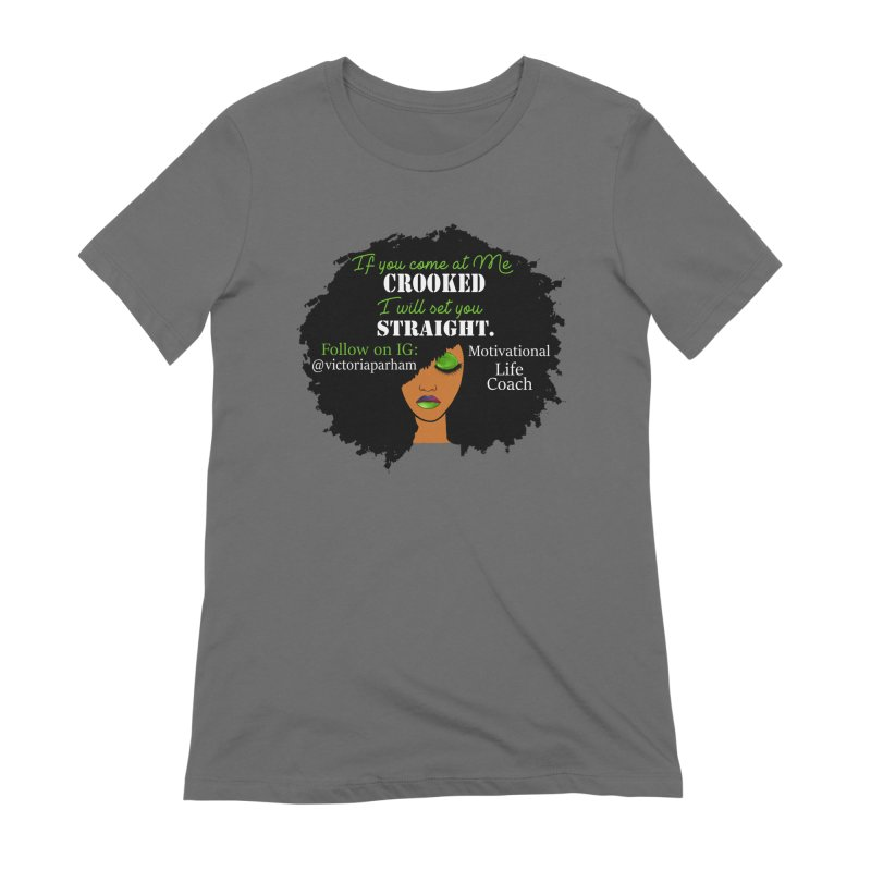 Don't Come at Me Crooked - Branded Life Coaching Item Women's Extra Soft T-Shirt by Victoria Parham's Sassy Quotes Shop