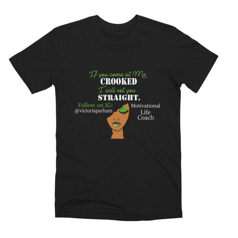 Don't Come at Me Crooked - Branded Life Coaching Item Men's Premium T-Shirt by Victoria Parham's Sassy Quotes Shop