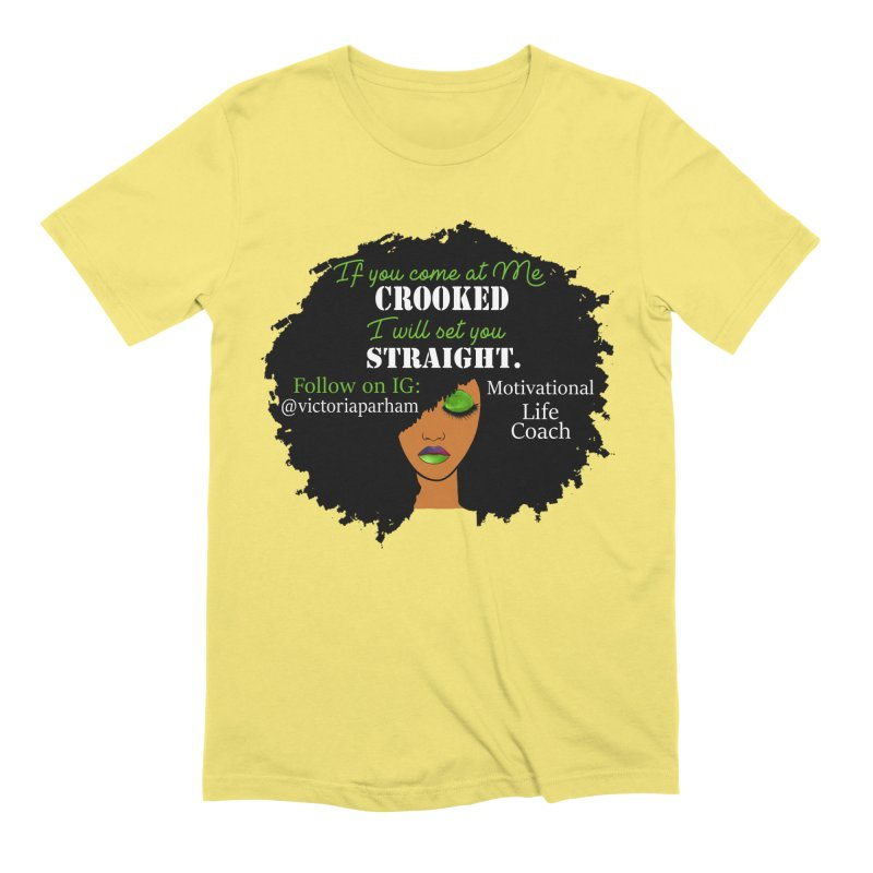 Don't Come at Me Crooked - Branded Life Coaching Item Men's Extra Soft T-Shirt by Victoria Parham's Sassy Quotes Shop