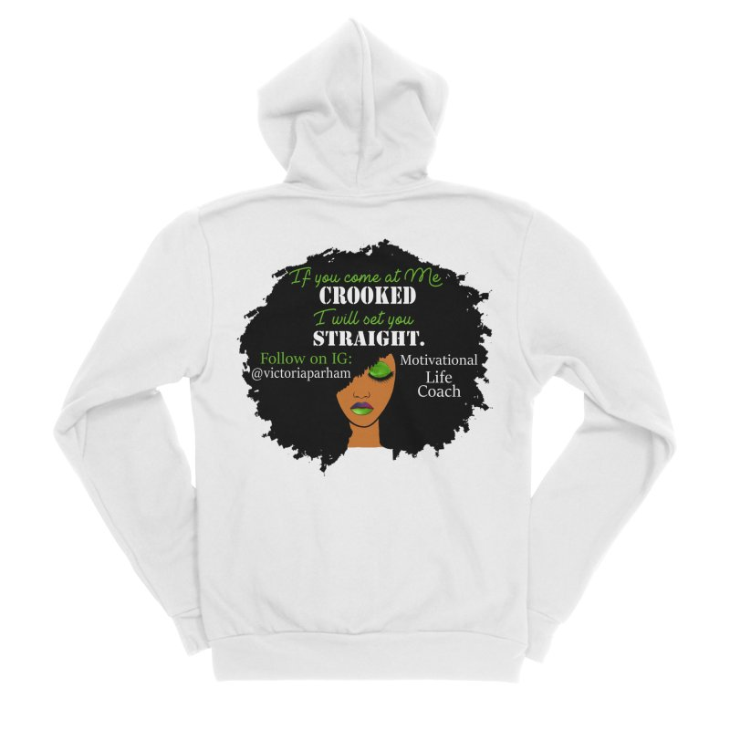 Don't Come at Me Crooked - Branded Life Coaching Item Women's Sponge Fleece Zip-Up Hoody by Victoria Parham's Sassy Quotes Shop