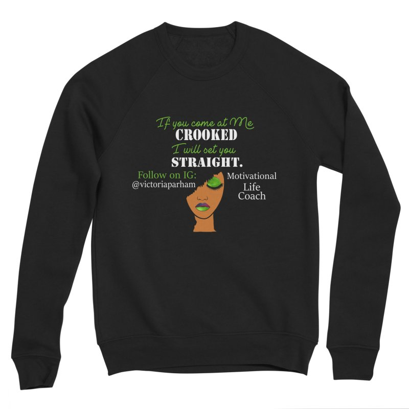 Don't Come at Me Crooked - Branded Life Coaching Item Women's Sponge Fleece Sweatshirt by Victoria Parham's Sassy Quotes Shop