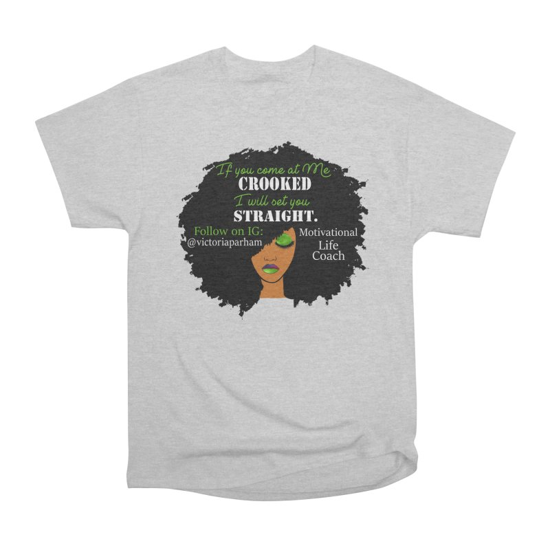 Don't Come at Me Crooked - Branded Life Coaching Item Women's Heavyweight Unisex T-Shirt by Victoria Parham's Sassy Quotes Shop