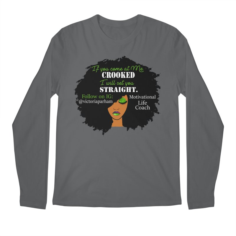 Don't Come at Me Crooked - Branded Life Coaching Item Men's Longsleeve T-Shirt by Victoria Parham's Sassy Quotes Shop