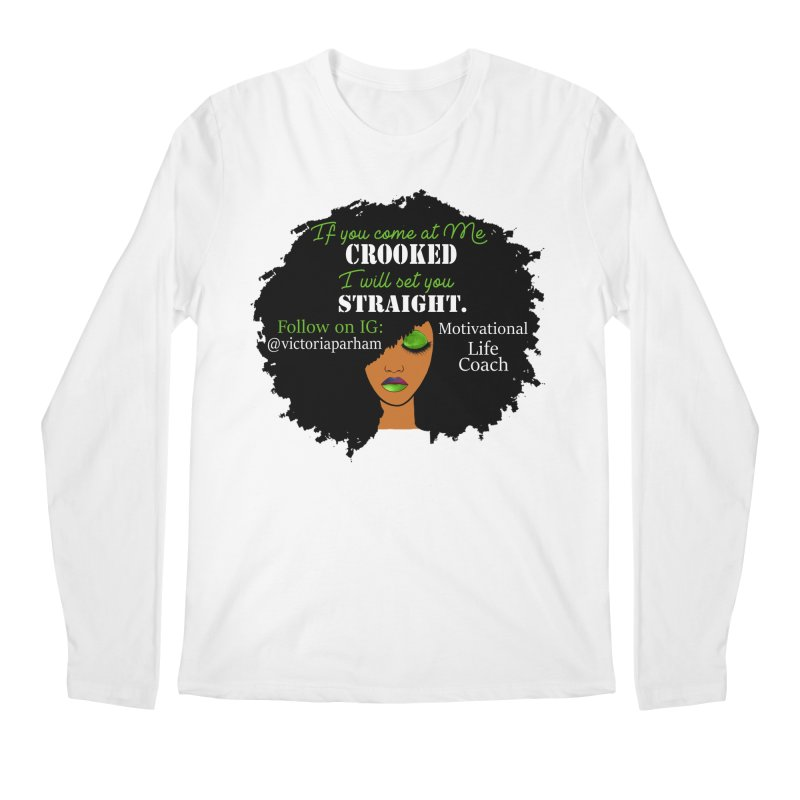 Don't Come at Me Crooked - Branded Life Coaching Item Men's Regular Longsleeve T-Shirt by Victoria Parham's Sassy Quotes Shop