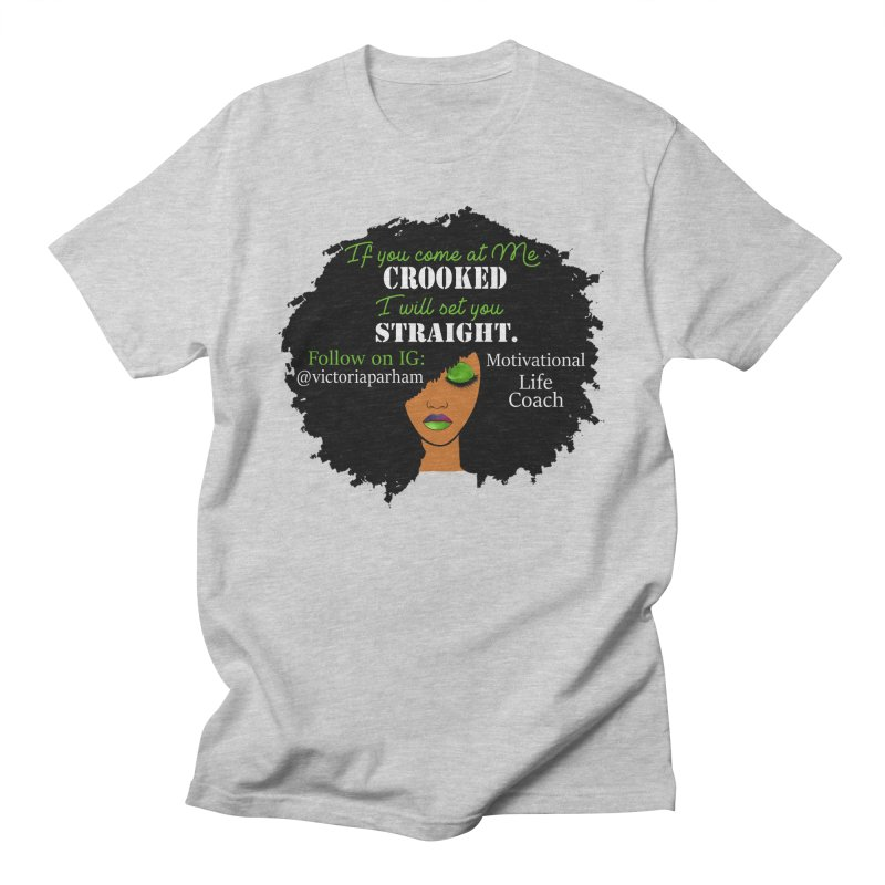 Don't Come at Me Crooked - Branded Life Coaching Item Women's Regular Unisex T-Shirt by Victoria Parham's Sassy Quotes Shop