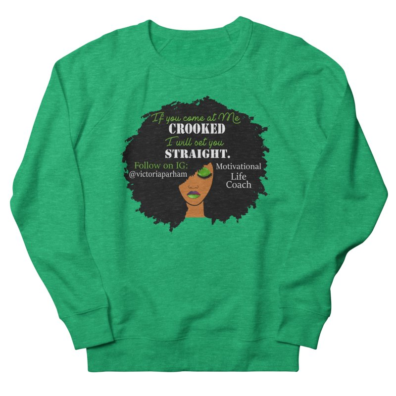 Don't Come at Me Crooked - Branded Life Coaching Item Women's Sweatshirt by Victoria Parham's Sassy Quotes Shop