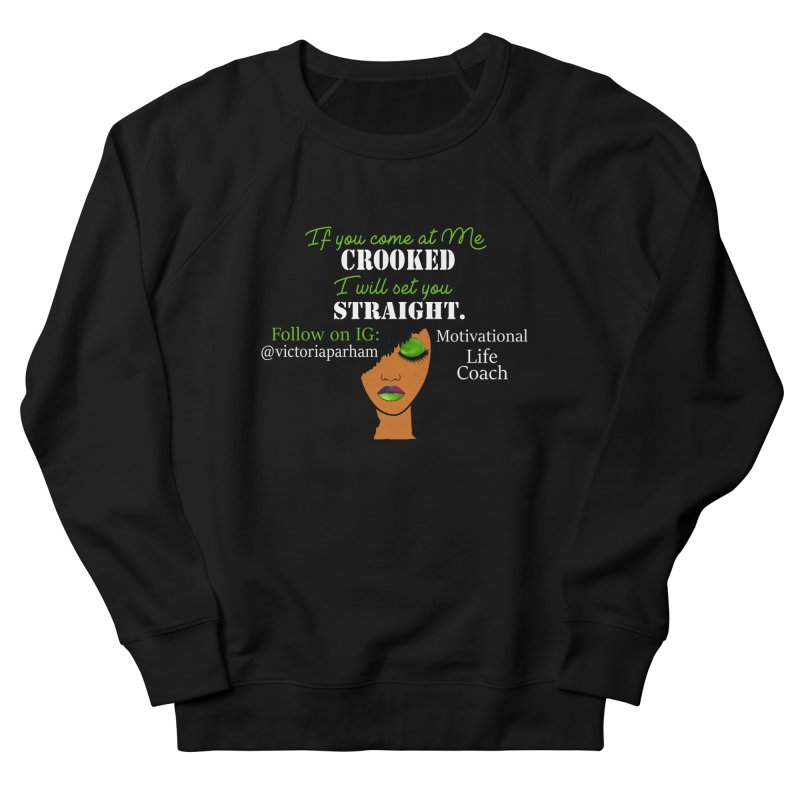 Don't Come at Me Crooked - Branded Life Coaching Item Men's Sweatshirt by Victoria Parham's Sassy Quotes Shop