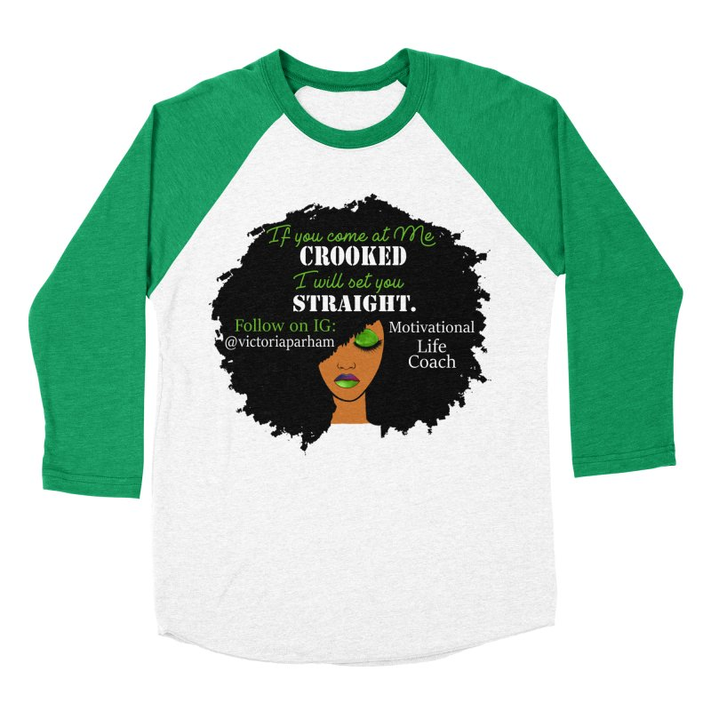 Don't Come at Me Crooked - Branded Life Coaching Item Women's Baseball Triblend Longsleeve T-Shirt by Victoria Parham's Sassy Quotes Shop
