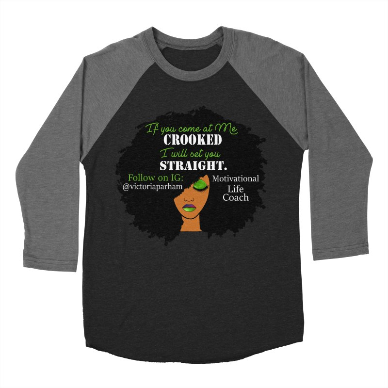 Don't Come at Me Crooked - Branded Life Coaching Item Men's Baseball Triblend Longsleeve T-Shirt by Victoria Parham's Sassy Quotes Shop