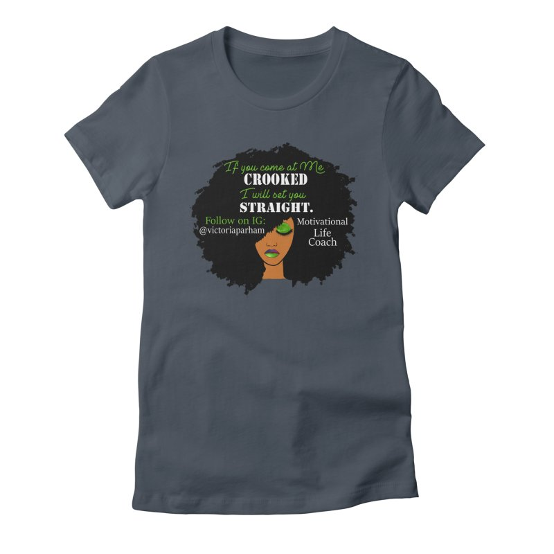 Don't Come at Me Crooked - Branded Life Coaching Item Women's T-Shirt by Victoria Parham's Sassy Quotes Shop