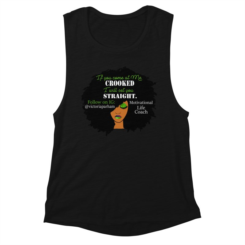 Don't Come at Me Crooked - Branded Life Coaching Item Women's Muscle Tank by Victoria Parham's Sassy Quotes Shop