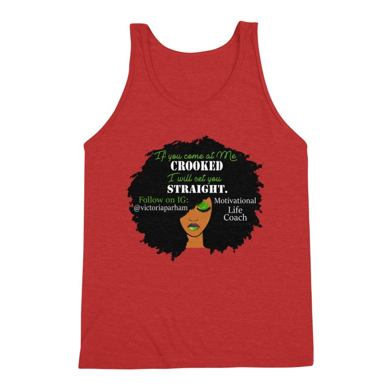 Don't Come at Me Crooked - Branded Life Coaching Item Men's Triblend Tank by Victoria Parham's Sassy Quotes Shop