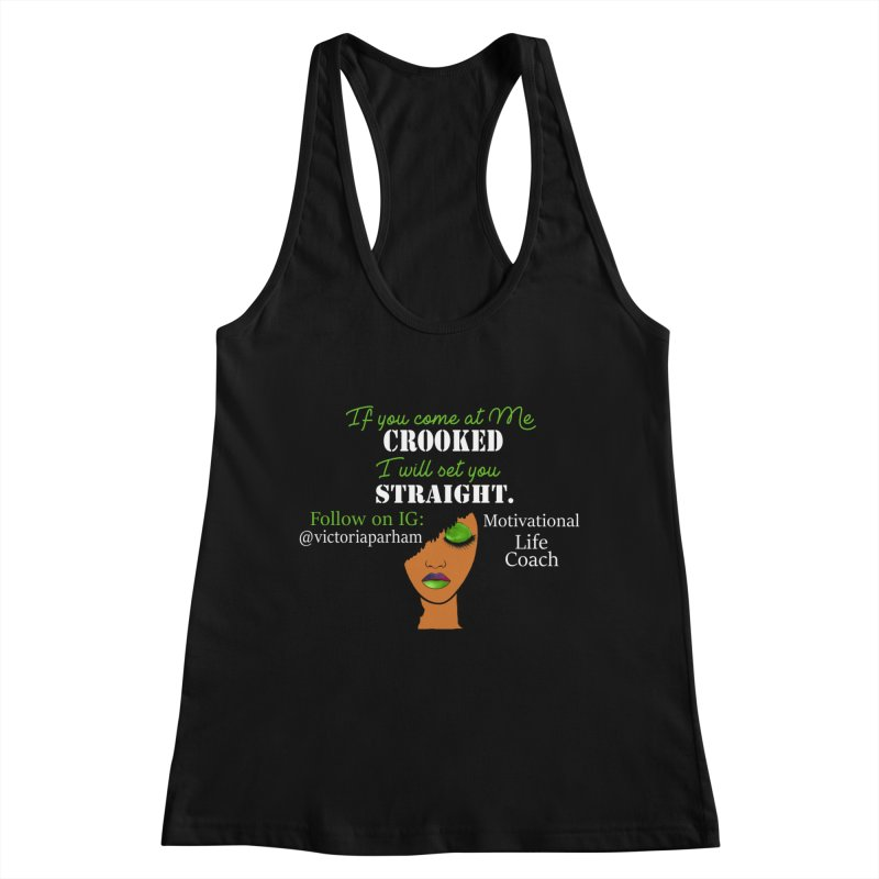 Don't Come at Me Crooked - Branded Life Coaching Item Women's Racerback Tank by Victoria Parham's Sassy Quotes Shop