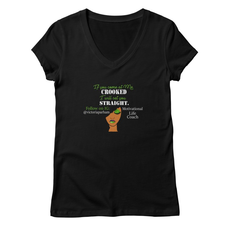 Don't Come at Me Crooked - Branded Life Coaching Item Women's V-Neck by Victoria Parham's Sassy Quotes Shop