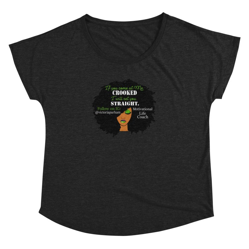 Don't Come at Me Crooked - Branded Life Coaching Item Women's Dolman Scoop Neck by Victoria Parham's Sassy Quotes Shop