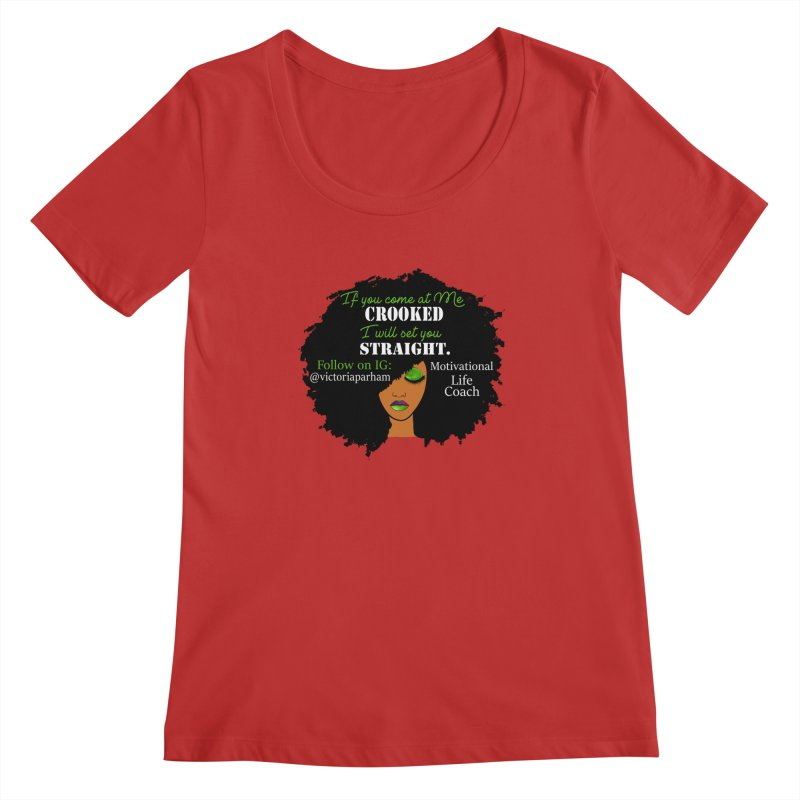 Don't Come at Me Crooked - Branded Life Coaching Item Women's Regular Scoop Neck by Victoria Parham's Sassy Quotes Shop