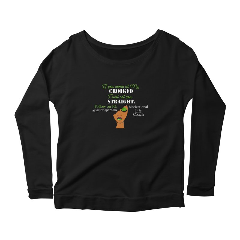 Don't Come at Me Crooked - Branded Life Coaching Item Women's Longsleeve T-Shirt by Victoria Parham's Sassy Quotes Shop