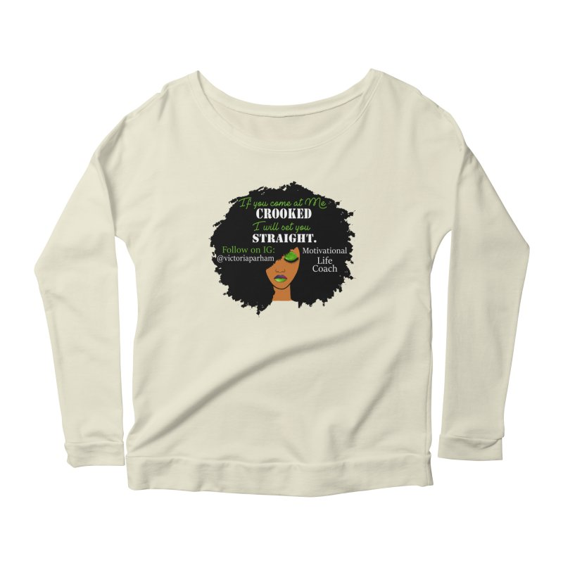 Don't Come at Me Crooked - Branded Life Coaching Item Women's Scoop Neck Longsleeve T-Shirt by Victoria Parham's Sassy Quotes Shop