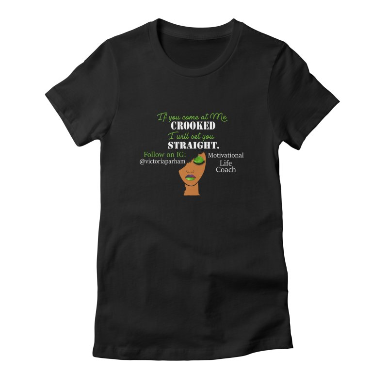 Don't Come at Me Crooked - Branded Life Coaching Item Women's Fitted T-Shirt by Victoria Parham's Sassy Quotes Shop