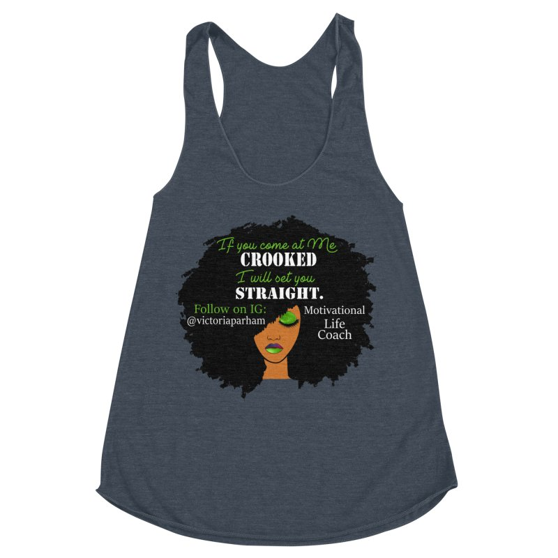 Don't Come at Me Crooked - Branded Life Coaching Item Women's Racerback Triblend Tank by Victoria Parham's Sassy Quotes Shop