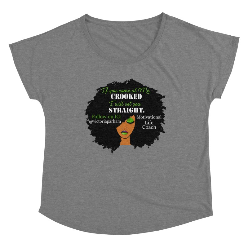 Don't Come at Me Crooked - Branded Life Coaching Item Women's Scoop Neck by Victoria Parham's Sassy Quotes Shop