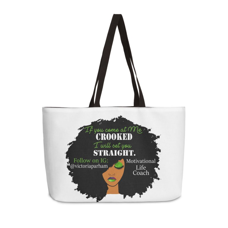 Don't Come at Me Crooked - Branded Life Coaching Item Accessories Weekender Bag Bag by Victoria Parham's Sassy Quotes Shop