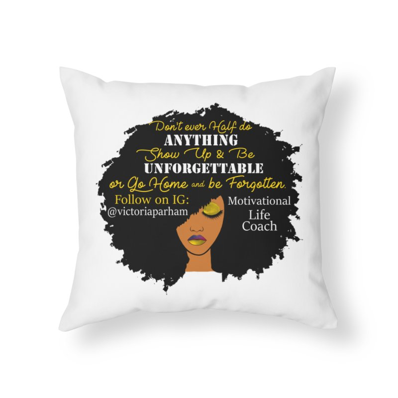 Be Unforgettable - Branded Life Coaching Item Home Throw Pillow by Victoria Parham's Sassy Quotes Shop