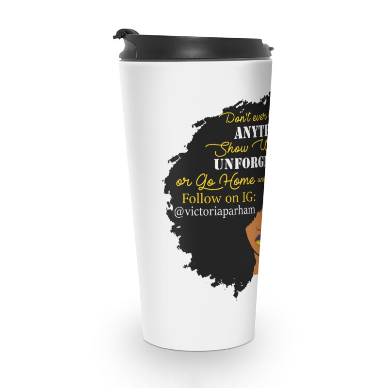Be Unforgettable - Branded Life Coaching Item Accessories Travel Mug by Victoria Parham's Sassy Quotes Shop
