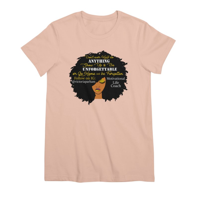 Be Unforgettable - Branded Life Coaching Item Women's Premium T-Shirt by Victoria Parham's Sassy Quotes Shop