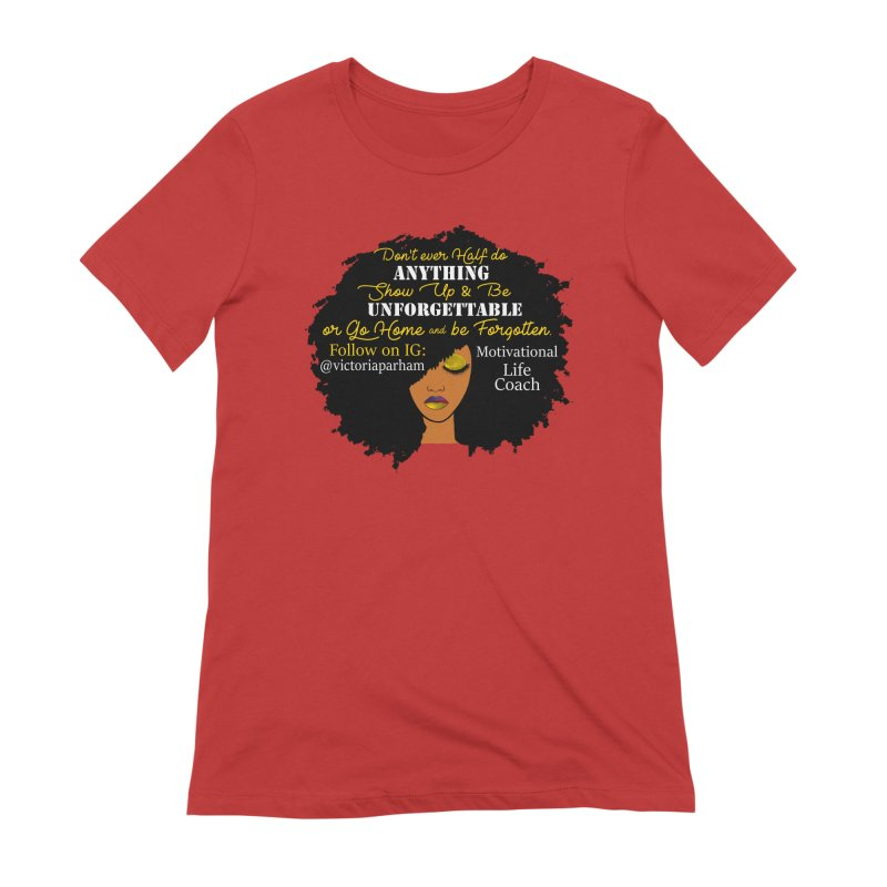 Be Unforgettable - Branded Life Coaching Item Women's Extra Soft T-Shirt by Victoria Parham's Sassy Quotes Shop