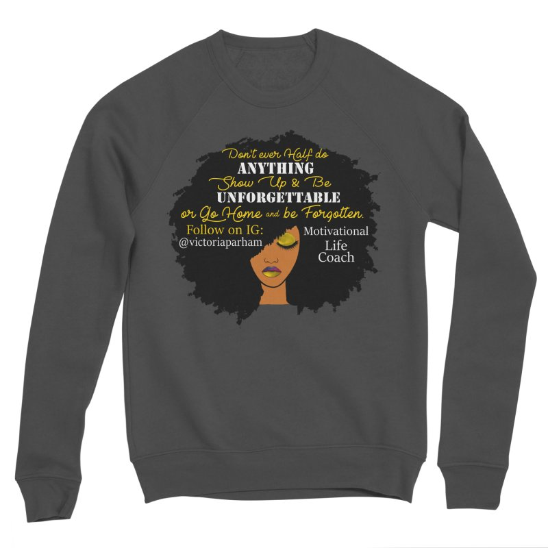 Be Unforgettable - Branded Life Coaching Item Women's Sweatshirt by Victoria Parham's Sassy Quotes Shop