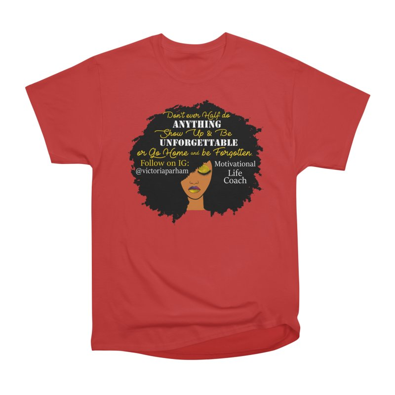Be Unforgettable - Branded Life Coaching Item Women's Heavyweight Unisex T-Shirt by Victoria Parham's Sassy Quotes Shop