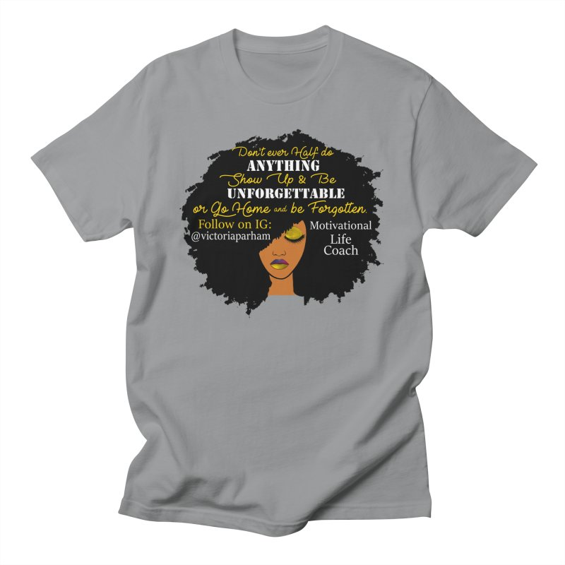 Be Unforgettable - Branded Life Coaching Item Women's Regular Unisex T-Shirt by Victoria Parham's Sassy Quotes Shop