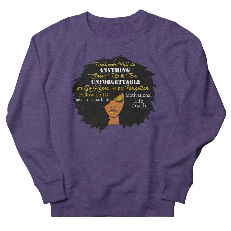 Be Unforgettable - Branded Life Coaching Item Women's French Terry Sweatshirt by Victoria Parham's Sassy Quotes Shop
