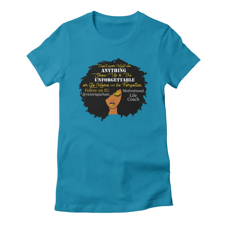 Be Unforgettable - Branded Life Coaching Item Women's Fitted T-Shirt by Victoria Parham's Sassy Quotes Shop