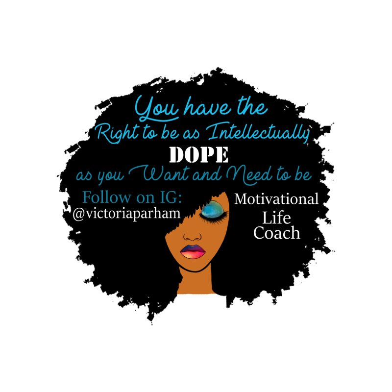 Intellectually DOPE - Branded Life Coaching Item Home Fine Art Print by Victoria Parham's Sassy Quotes Shop